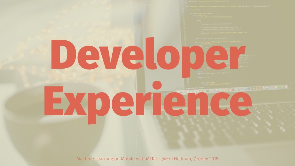 Developer Experience Machine Learning on Mobile...