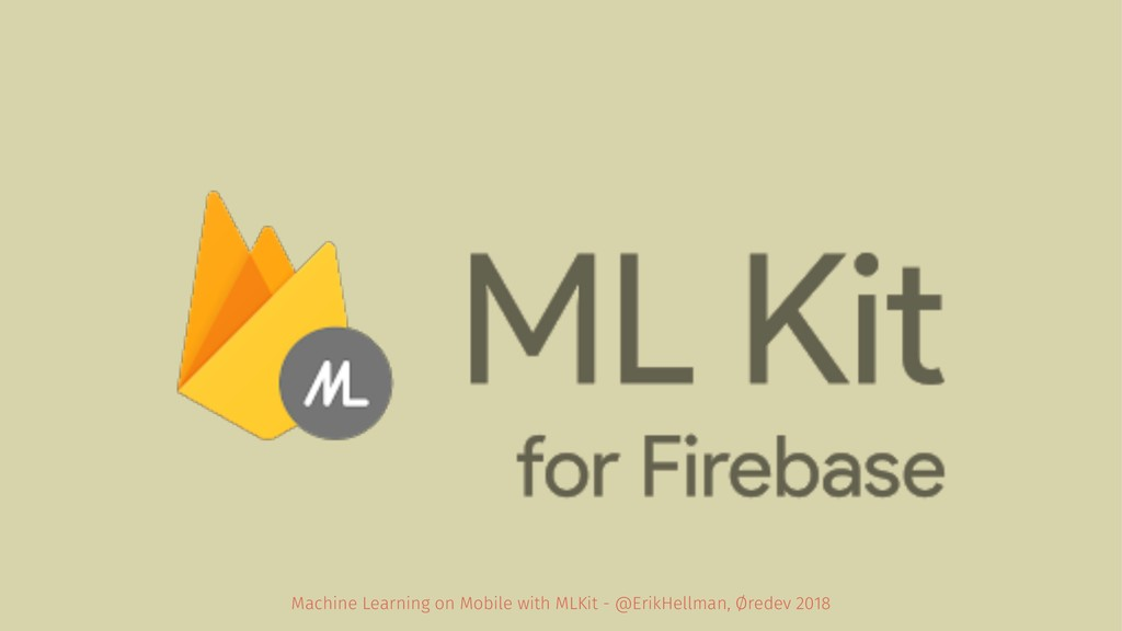 Machine Learning on Mobile with MLKit - @ErikHe...