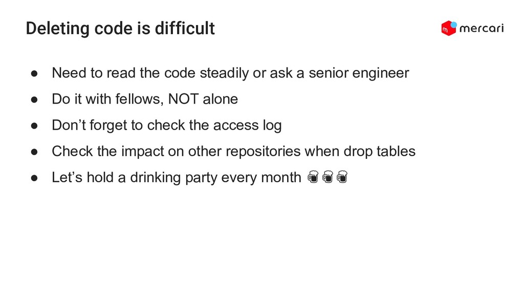 Deleting code is difficult ● Need to read the c...
