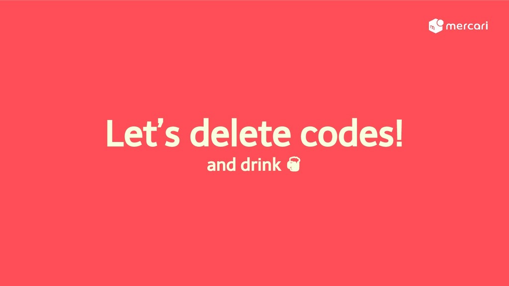 Let's delete codes! and drink