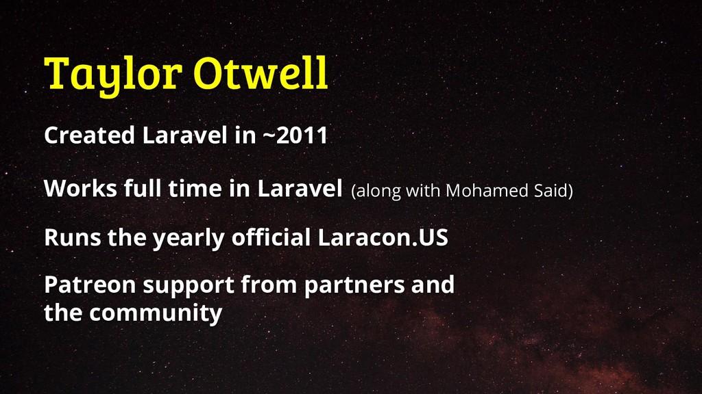 Taylor Otwell Created Laravel in ~2011 Works fu...