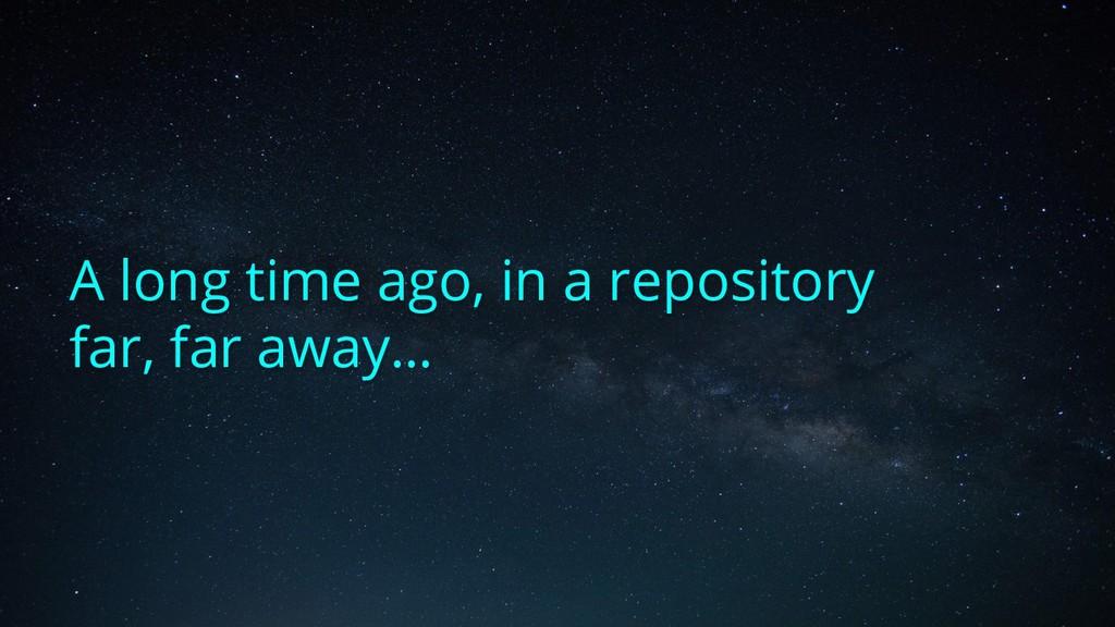 A long time ago, in a repository far, far away…
