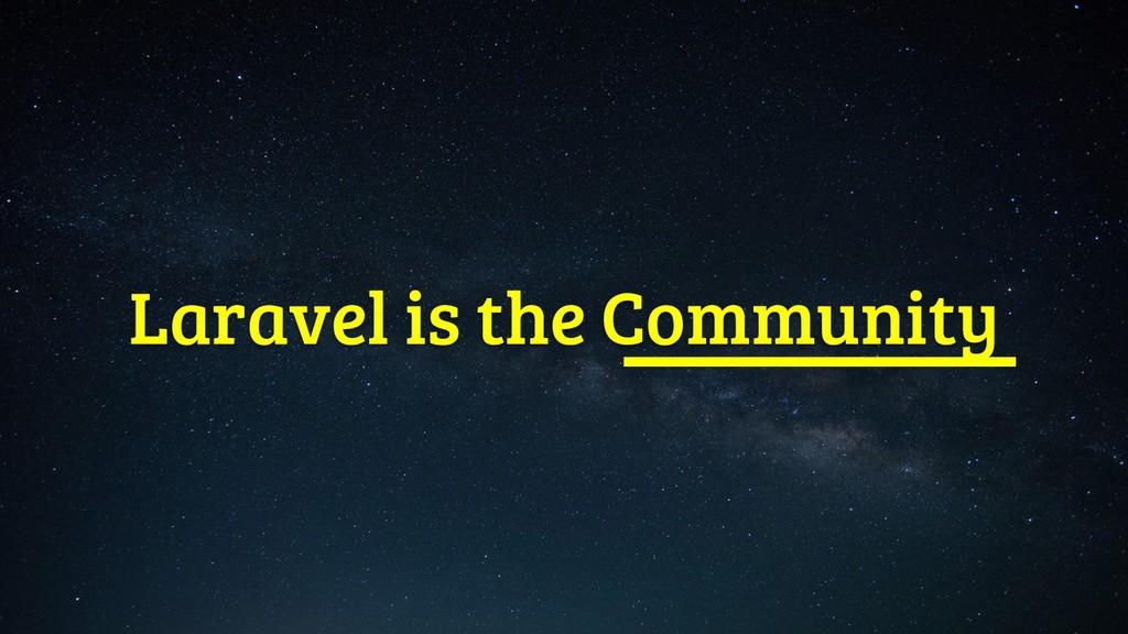 Laravel is the Community