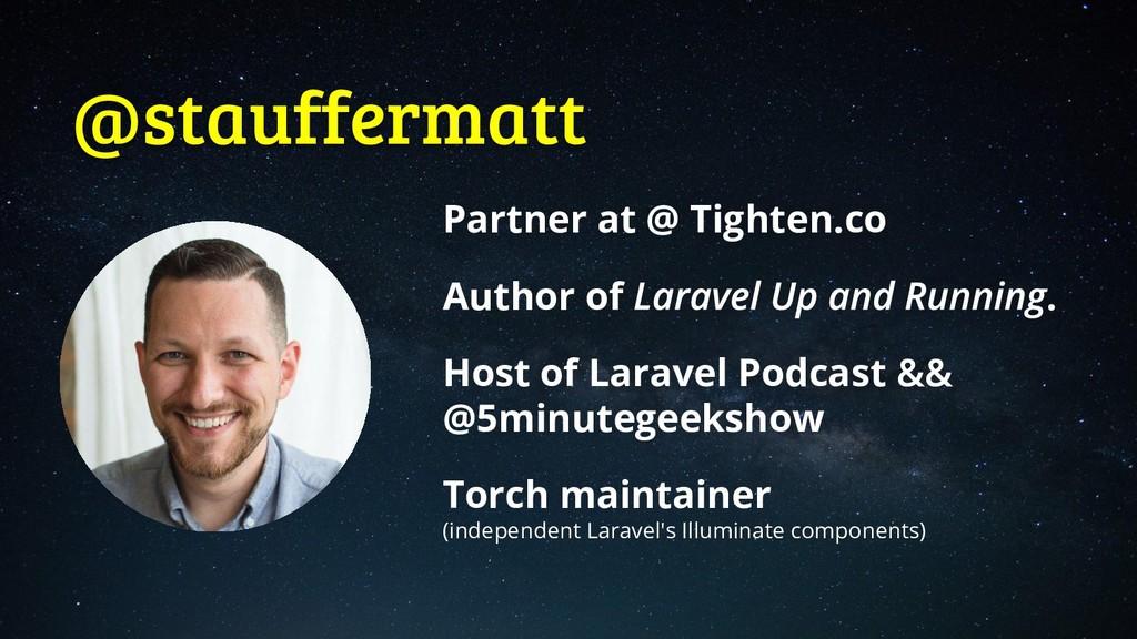 @stauffermatt Partner at @ Tighten.co Author of...
