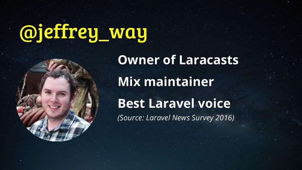 @jeffrey_way Owner of Laracasts Mix maintainer ...