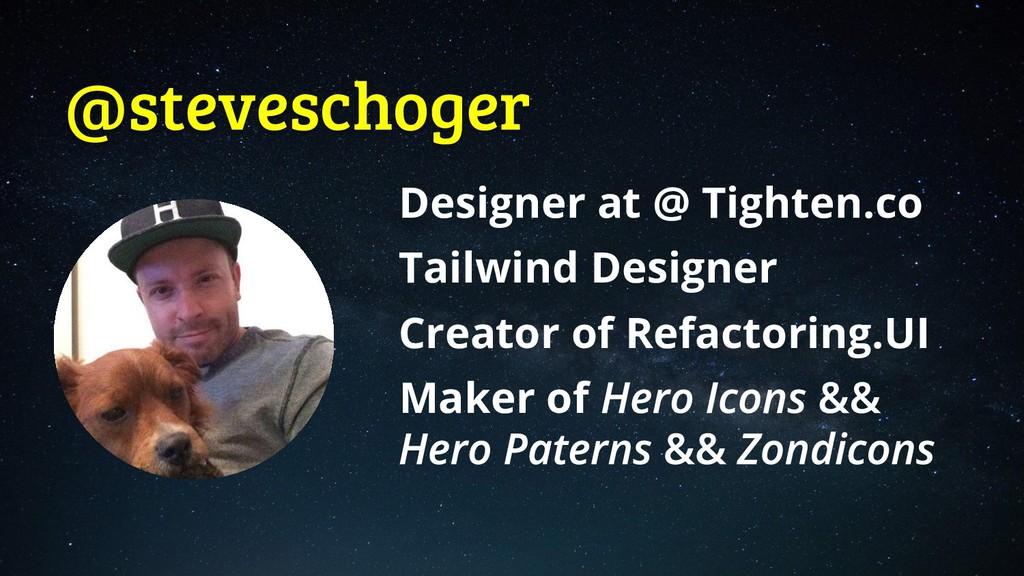 @steveschoger Designer at @ Tighten.co Tailwind...