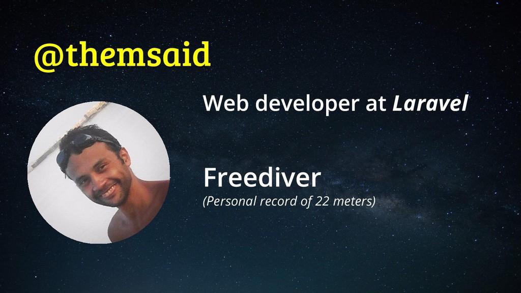 @themsaid Laravel (Personal record of 22 meters)