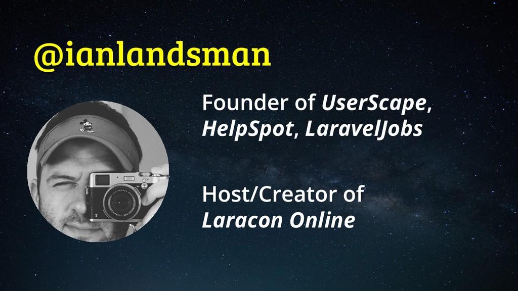 @ianlandsman UserScape HelpSpot LaravelJobs Lar...