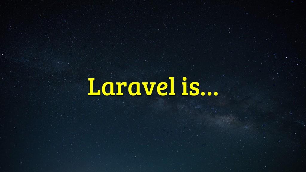 Laravel is…