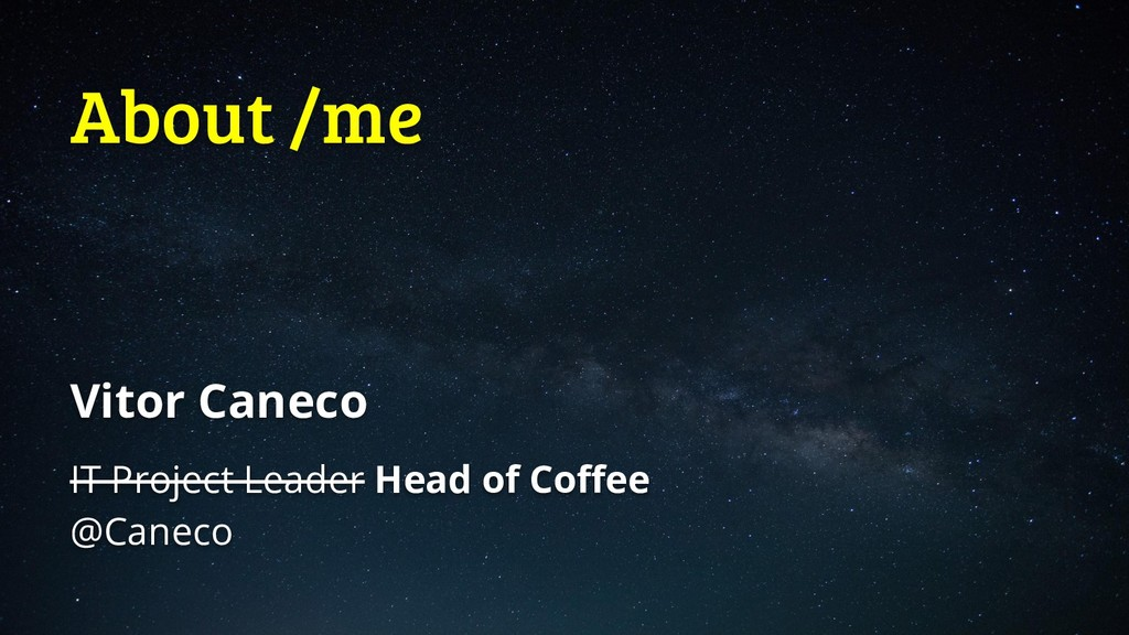 About /me Vitor Caneco IT Project Leader Head o...