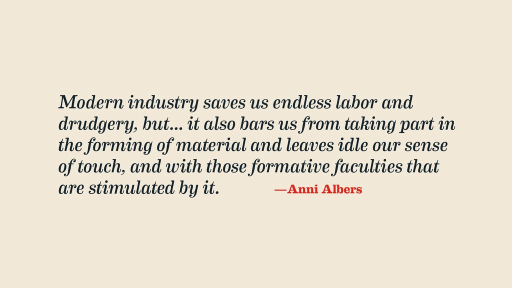 Modern industry saves us endless labor and drud...