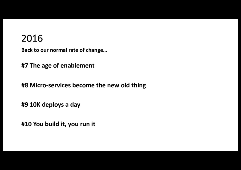 2016 #7 The age of enablement #8 Micro-services...