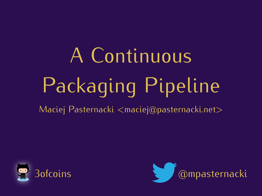 A Continuous Packaging Pipeline Maciej Pasterna...