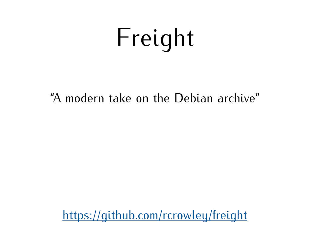 "Freight https://github.com/rcrowley/freight ""A ..."