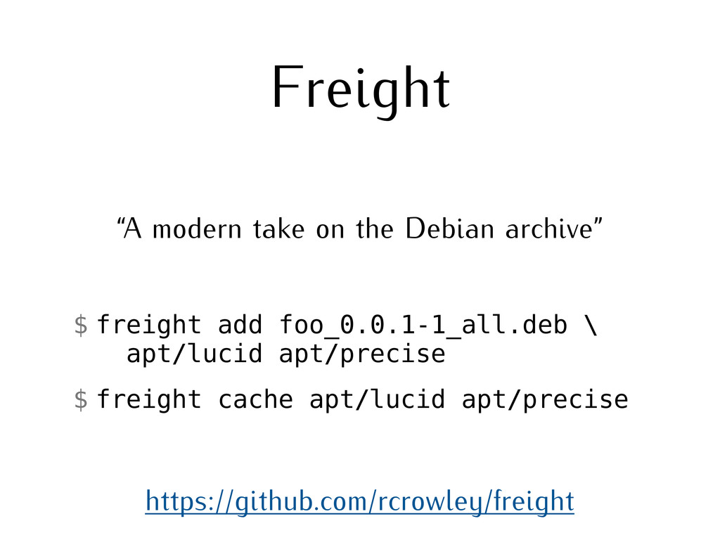Freight https://github.com/rcrowley/freight $ f...