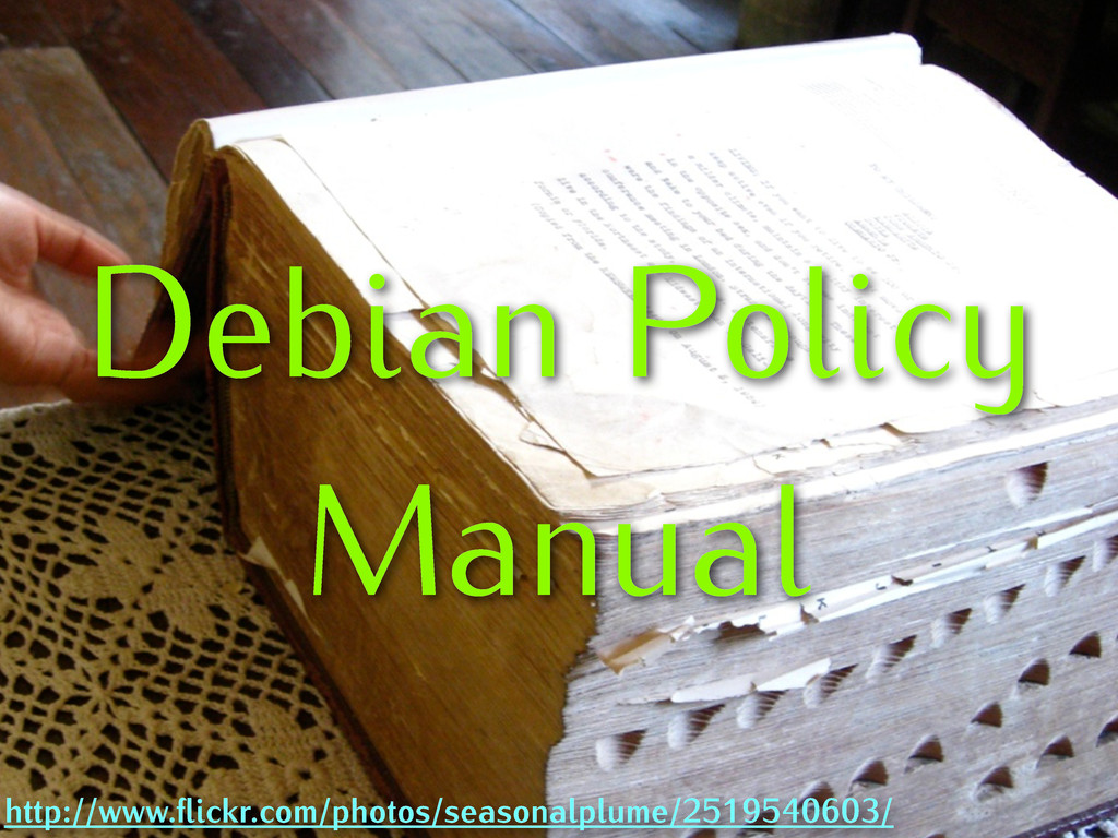 Debian Policy Manual http://www.flickr.com/photo...