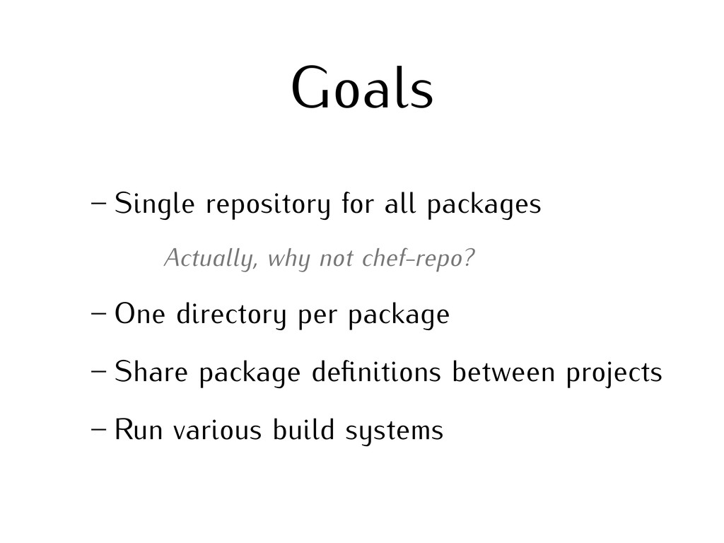Goals – Single repository for all packages Actu...
