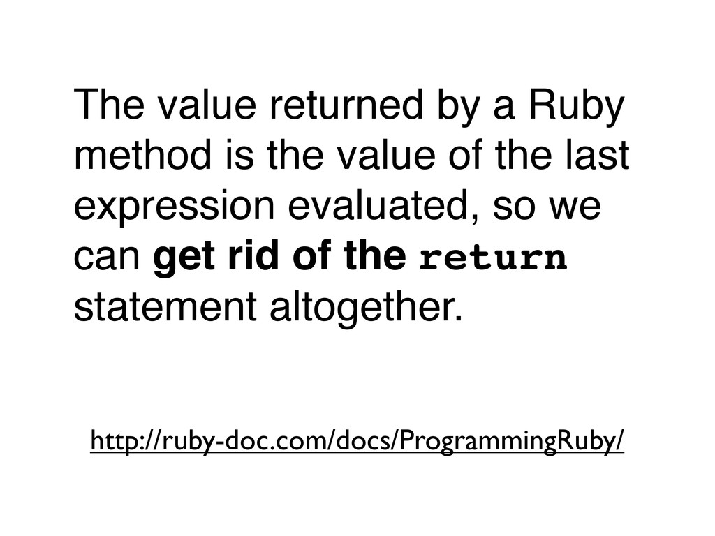 The value returned by a Ruby method is the valu...