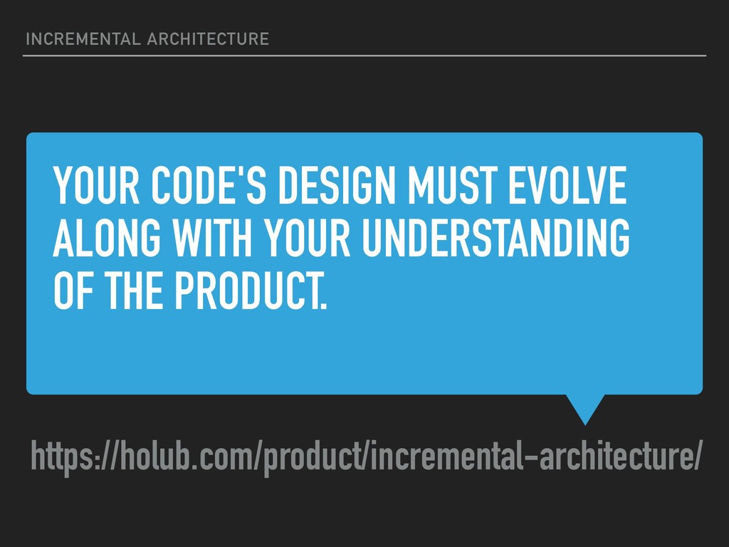 YOUR CODE'S DESIGN MUST EVOLVE ALONG WITH YOUR ...