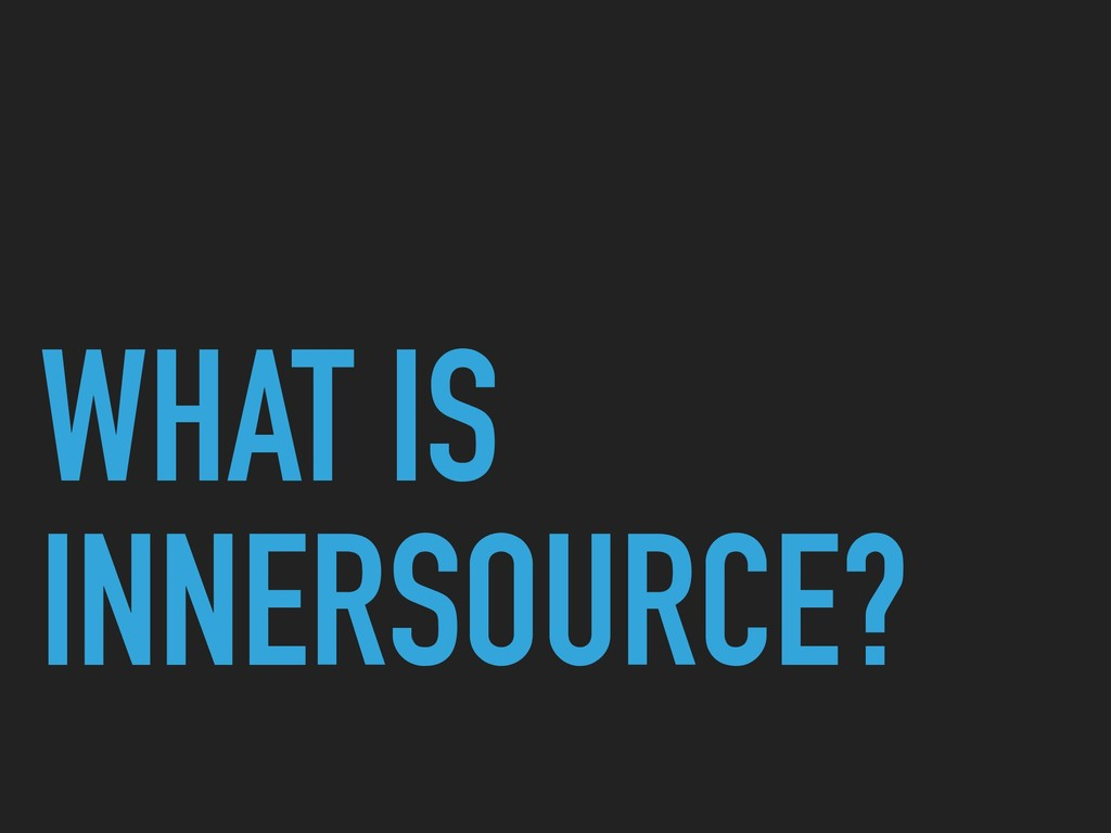 WHAT IS INNERSOURCE?