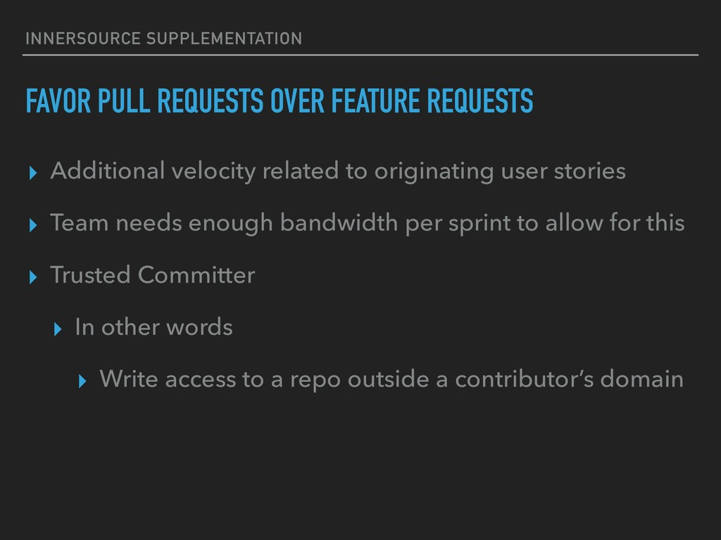 FAVOR PULL REQUESTS OVER FEATURE REQUESTS ▸ Add...