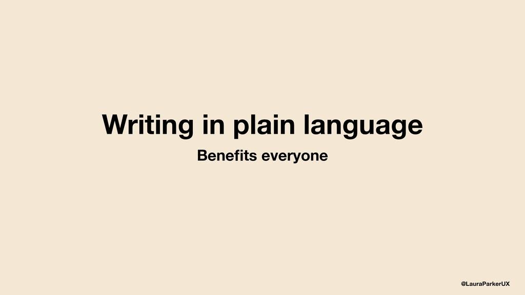 @LauraParkerUX Writing in plain language Benefit...