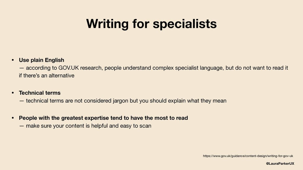 @LauraParkerUX Writing for specialists • Use pl...