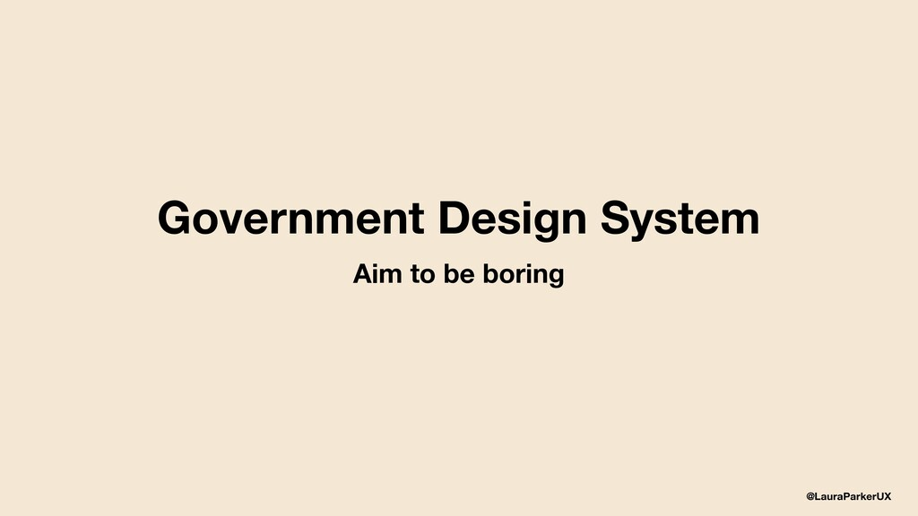 @LauraParkerUX Government Design System Aim to ...