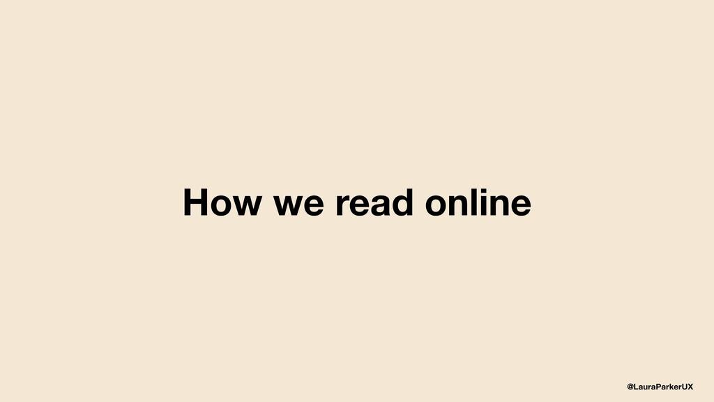 @LauraParkerUX How we read online