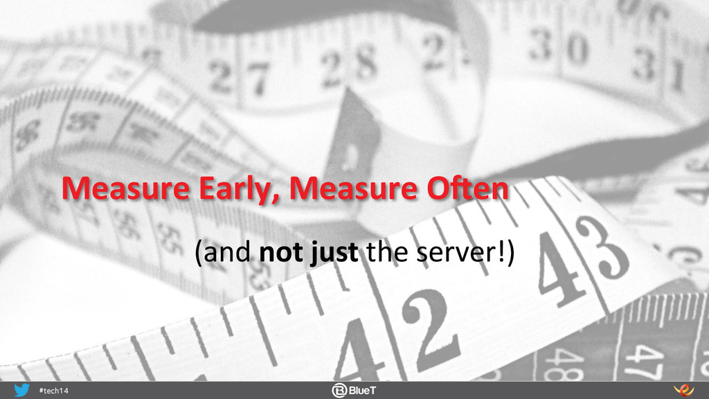 Measure Early, Measure OLen  (and...