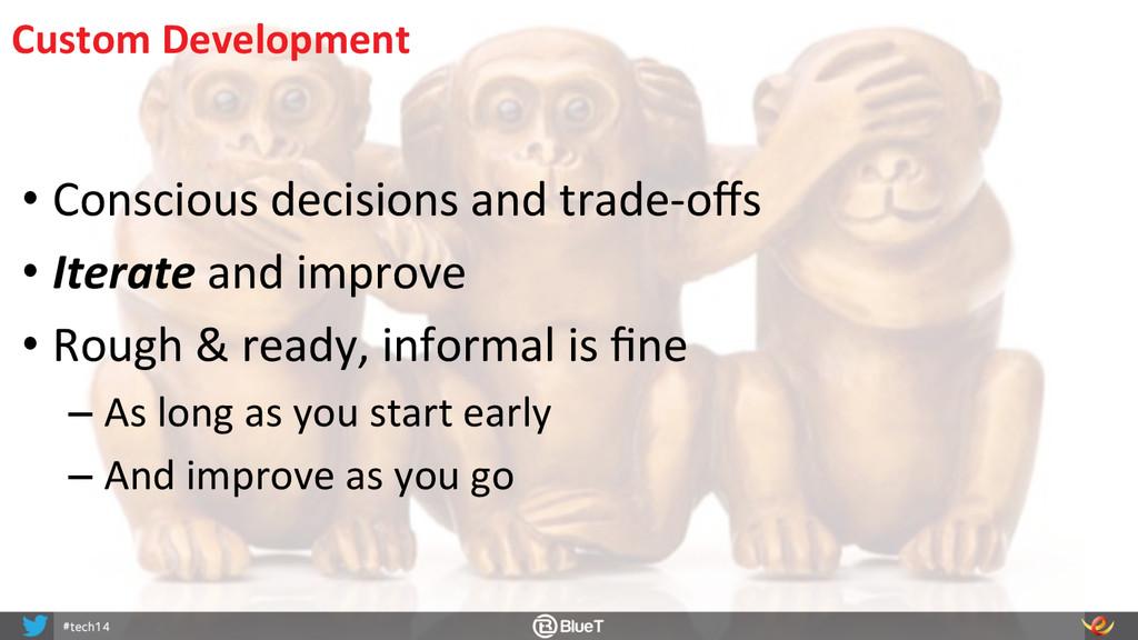 Custom Development  •Conscious decisi...