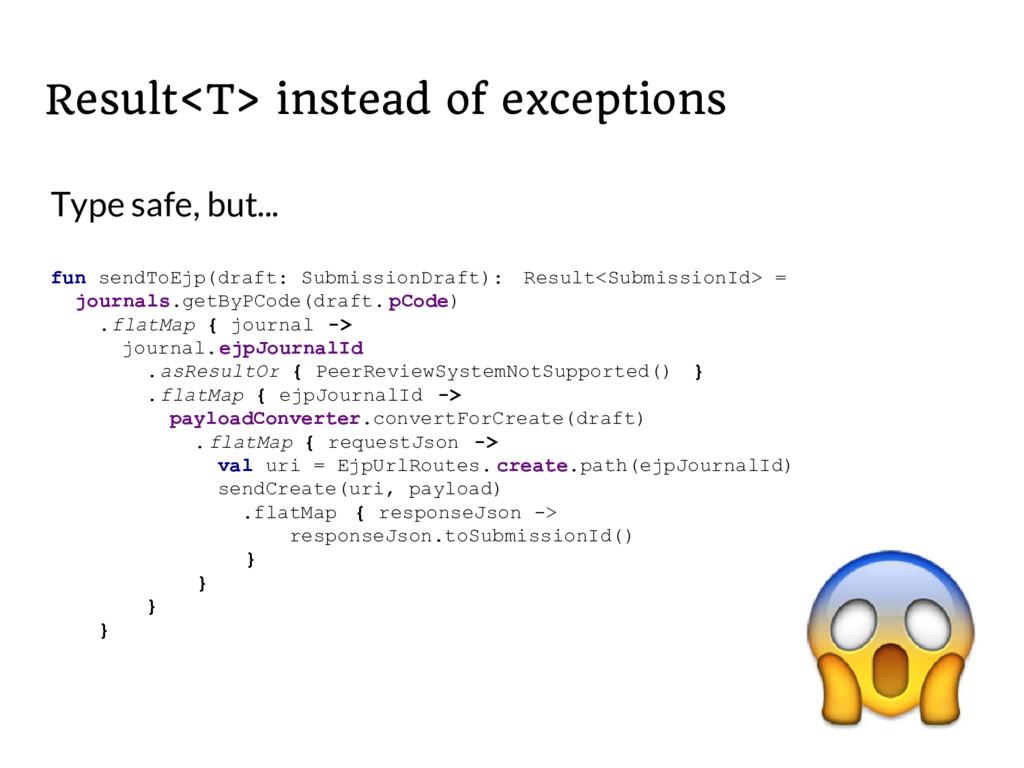 Result<T> instead of exceptions fun sendToEjp(d...
