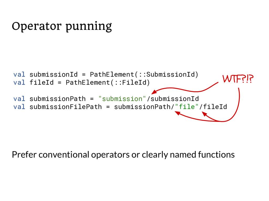 Operator punning Prefer conventional operators ...