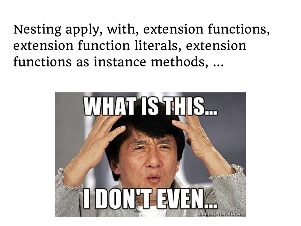 Nesting apply, with, extension functions, exten...