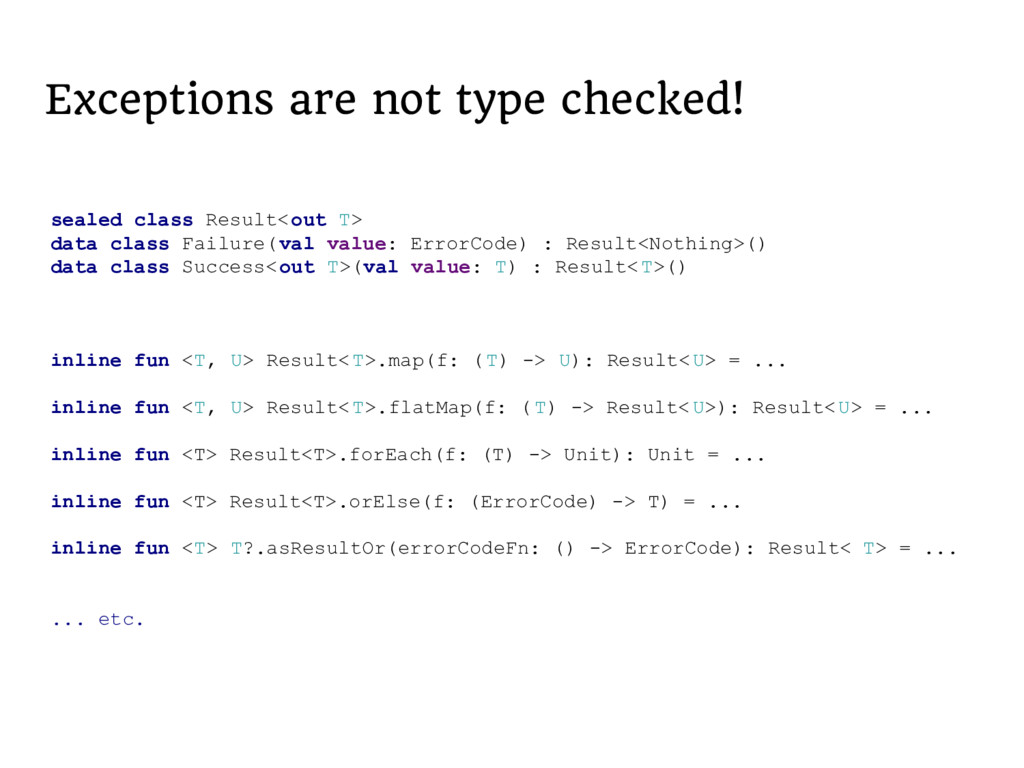 Exceptions are not type checked! sealed class R...