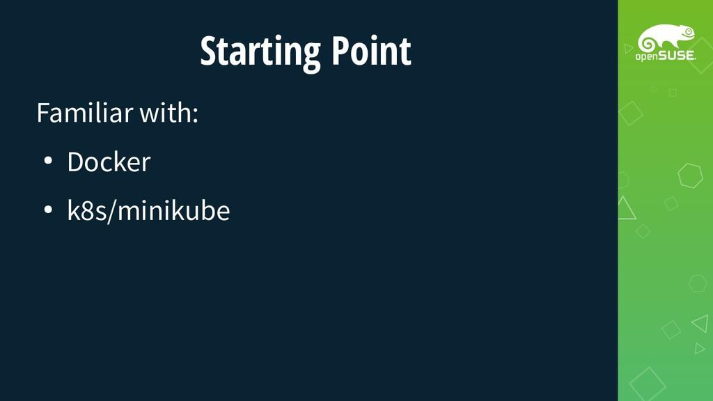 Starting Point Familiar with: ● Docker ● k8s/mi...