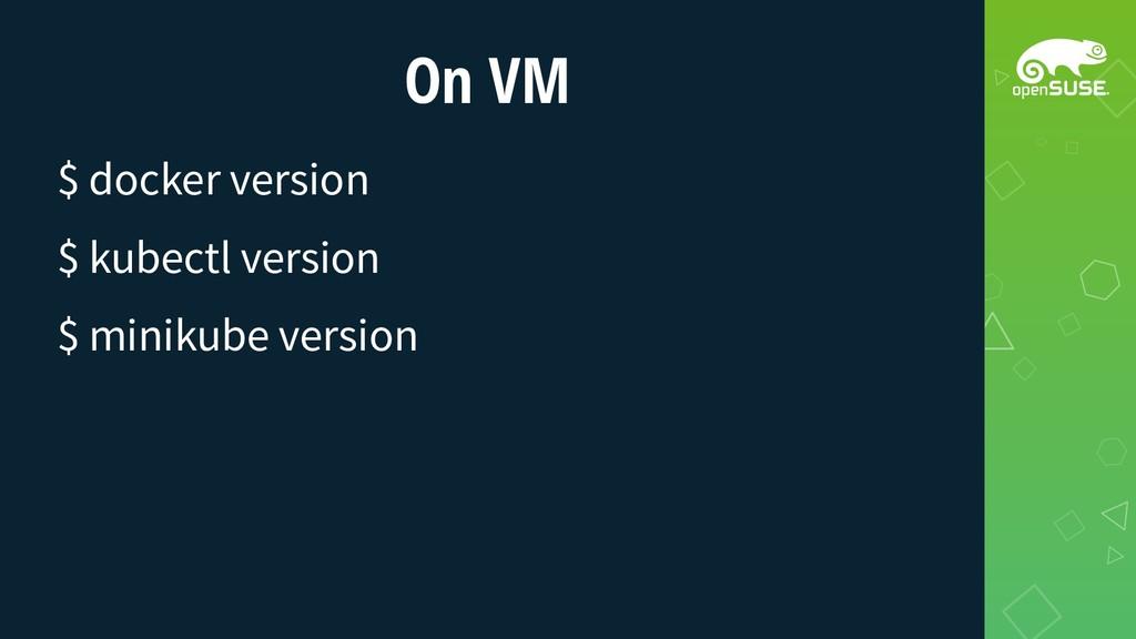 On VM $ docker version $ kubectl version $ mini...