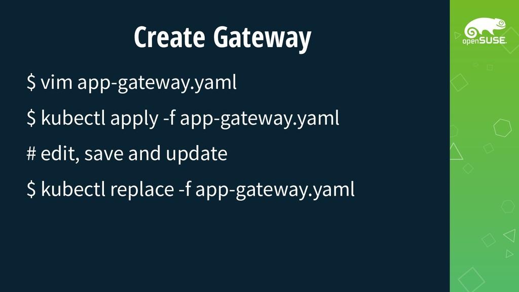 Create Gateway $ vim app-gateway.yaml $ kubectl...