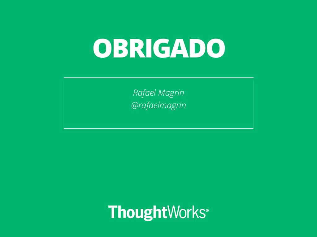 OBRIGADO Rafael Magrin @rafaelmagrin