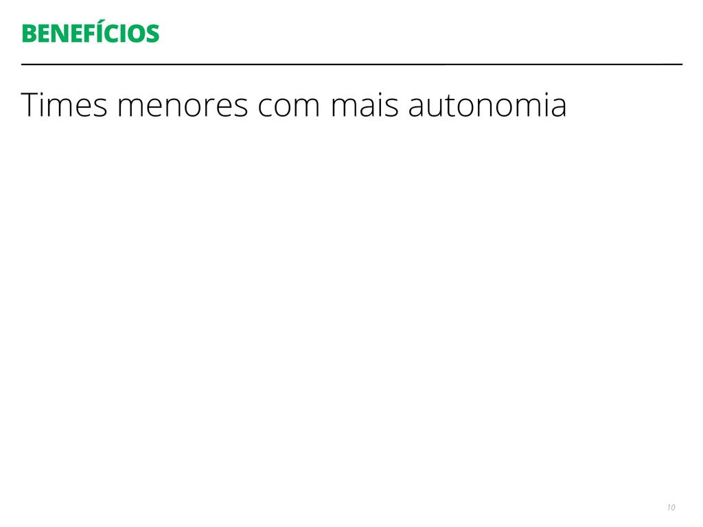 BENEFÍCIOS Times menores com mais autonomia 10