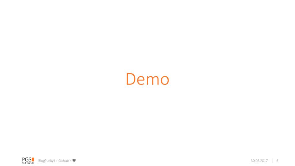 Demo Blog? Jekyll + Github = ❤ 30.03.2017 6