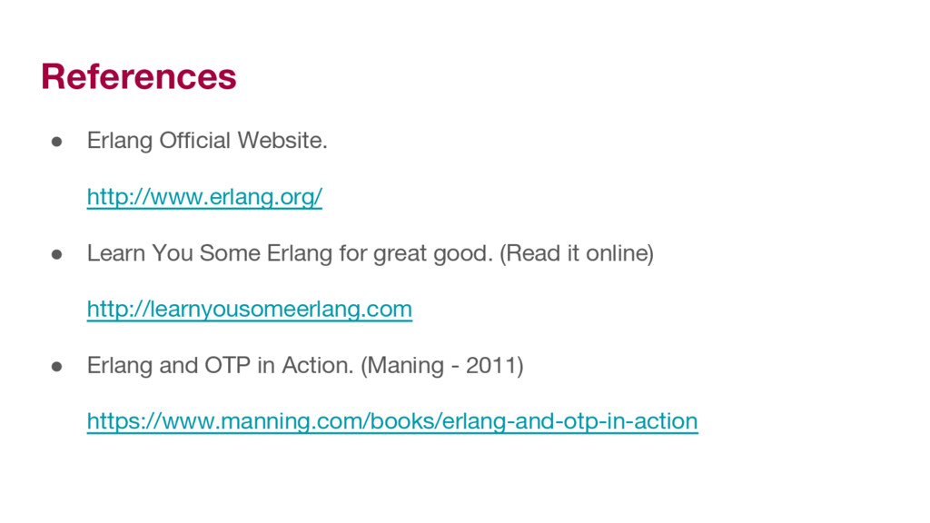 References ● Erlang Official Website. http://ww...