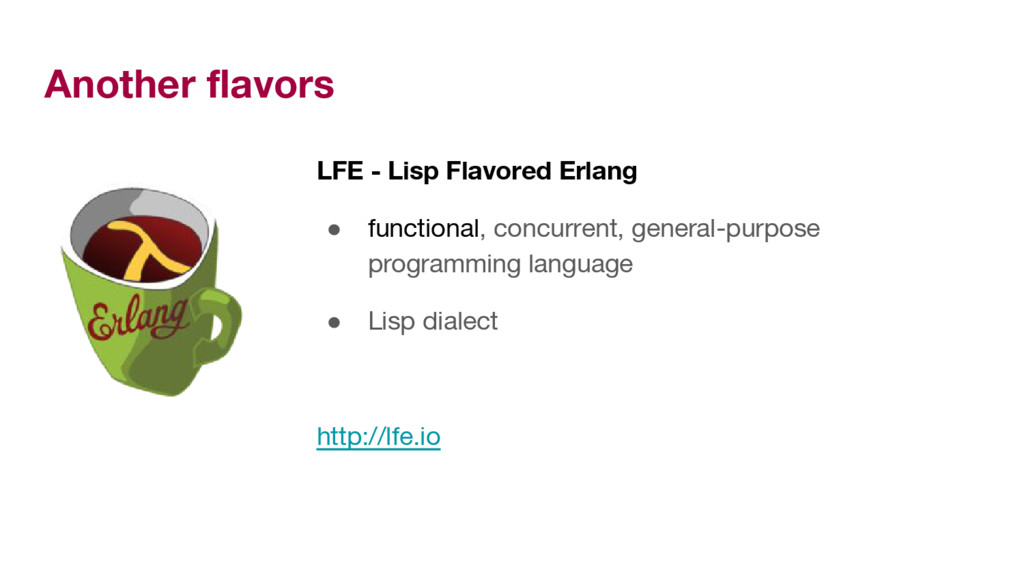 Another flavors LFE - Lisp Flavored Erlang ● fu...