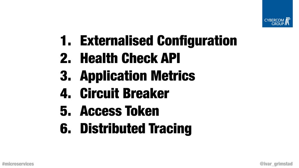 @ivar_grimstad #microservices 1. Externalised C...