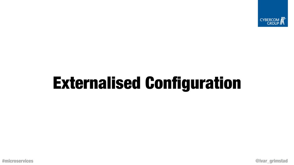 @ivar_grimstad #microservices Externalised Confi...