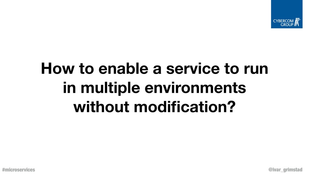 @ivar_grimstad #microservices How to enable a s...