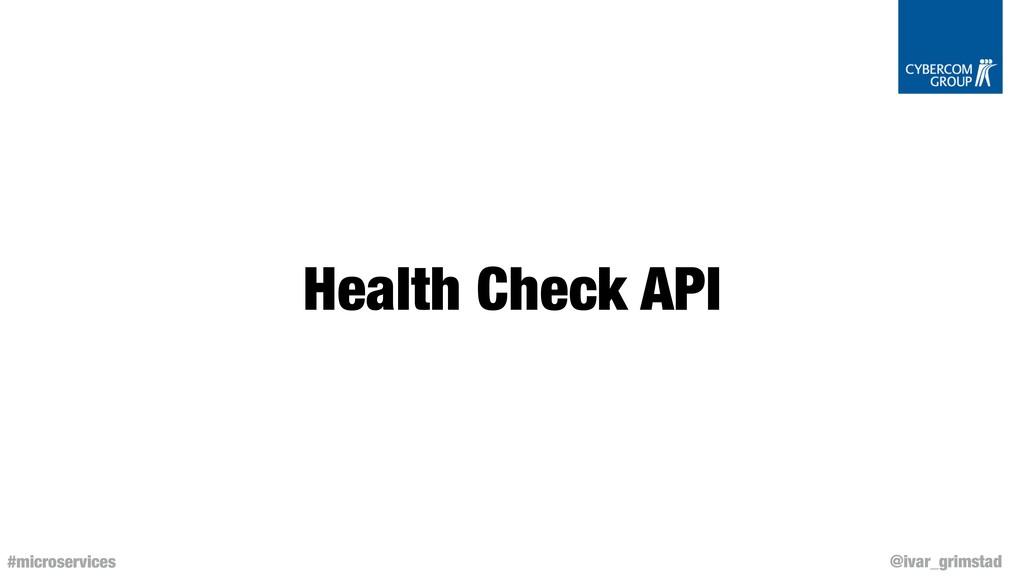 @ivar_grimstad #microservices Health Check API