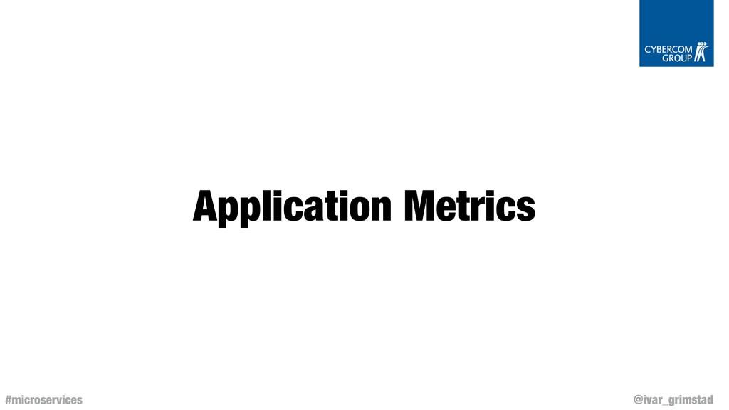 @ivar_grimstad #microservices Application Metri...