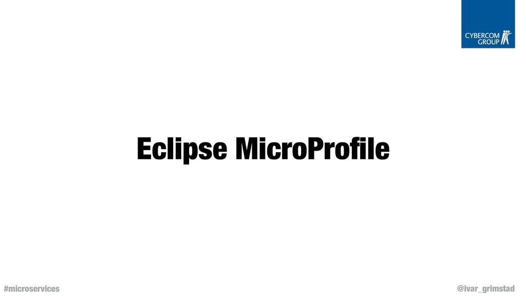 @ivar_grimstad #microservices Eclipse MicroProfi...