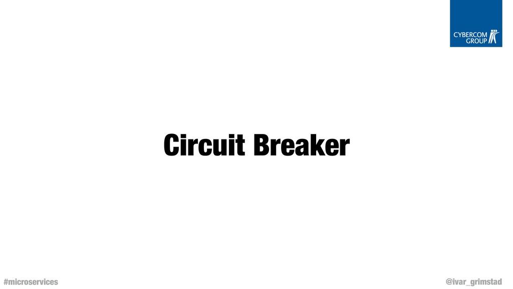 @ivar_grimstad #microservices Circuit Breaker